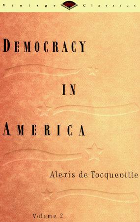 Democracy in America, Volume 2 by Alexis De Tocqueville
