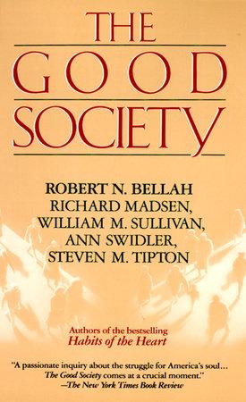 Good Society by Robert Bellah, Richard Madsen, Steve Tipton, William Sullivan and Ann Swidler