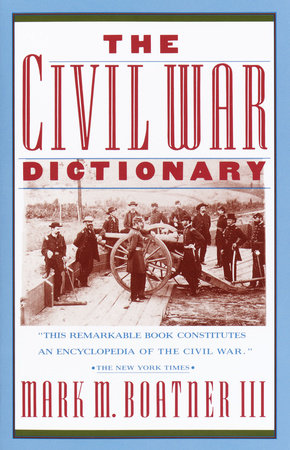 The Civil War Dictionary by Mark Boatner