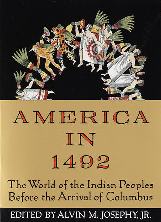 America In 1492 by Alvin M. Josephy, Jr.