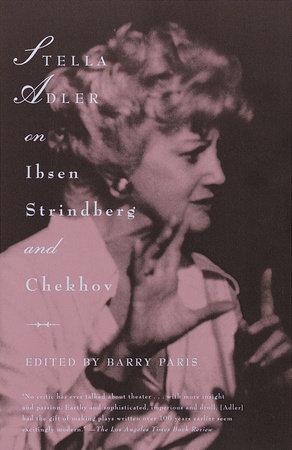 Stella Adler on Ibsen, Strindberg, and Chekhov by Stella Adler