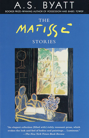 The Matisse Stories by A. S. Byatt