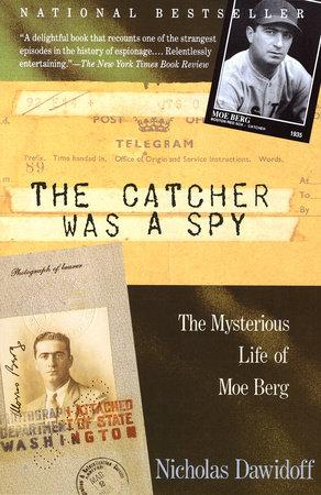The Catcher was a Spy by Nicholas Dawidoff