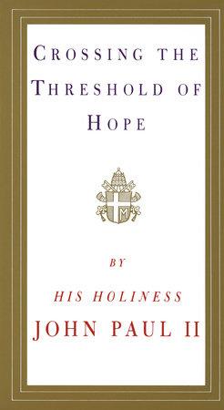 Crossing the Threshold of Hope by Pope John Paul II