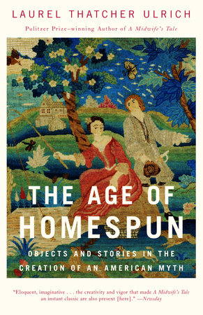 The Age of Homespun by Laurel Thatcher Ulrich