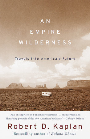 An Empire Wilderness by Robert D. Kaplan