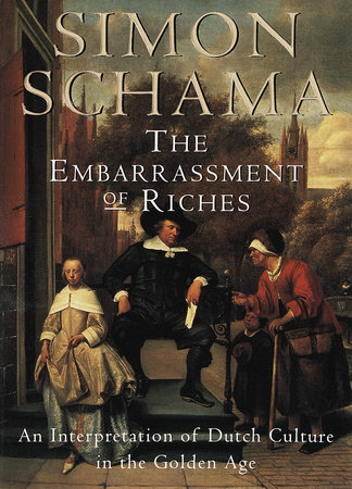The Embarrassment of Riches by Simon Schama