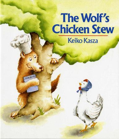 The Wolf's Chicken Stew by Keiko Kasza