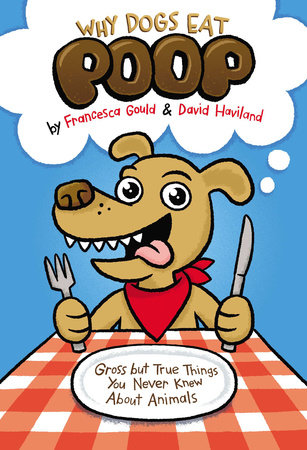 Why Dogs Eat Poop by Francesca Gould and David Haviland