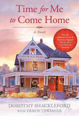 Time For Me To Come Home For Christmas Hallmark.Time For Me To Come Home By Dorothy Shackleford Travis Thrasher 9780698145627 Penguinrandomhouse Com Books