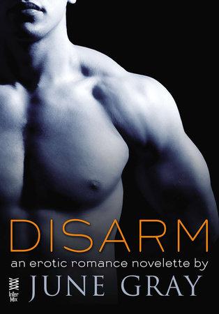 Disarm (Disarm #1) by June Gray