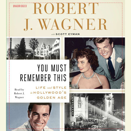 You Must Remember This by Robert J. Wagner and Scott Eyman