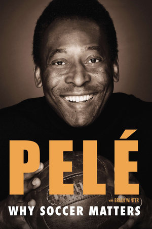 Why Soccer Matters by Pelé and Brian Winter