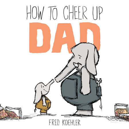 How to Cheer Up Dad by Fred Koehler