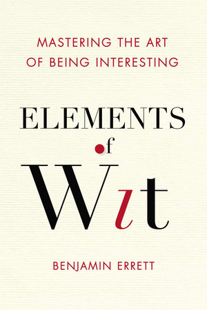 Elements of Wit by Benjamin Errett