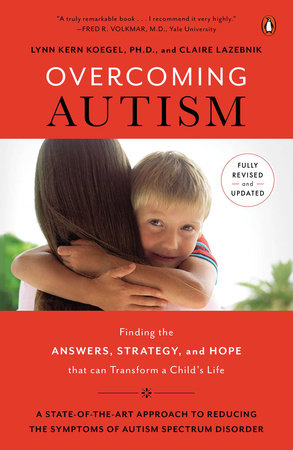 Overcoming Autism by Lynn Kern Koegel, Ph.D. and Claire LaZebnik