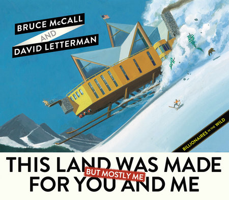 This Land Was Made for You and Me (But Mostly Me) by Bruce McCall and David Letterman