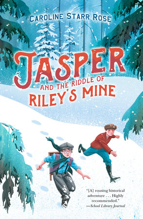 Jasper and the Riddle of Riley's Mine by Caroline Starr Rose