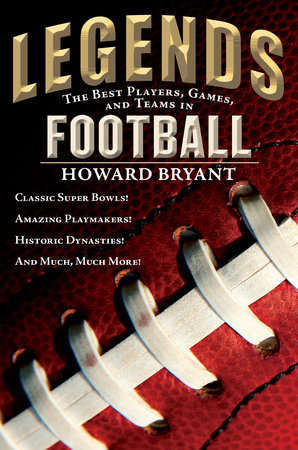Legends: The Best Players, Games, and Teams in Football by Howard Bryant