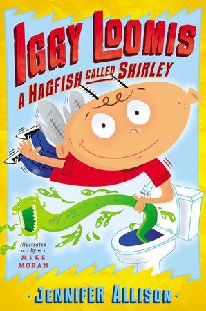 Iggy Loomis A Hagfish Called Shirley By Jennifer Allison 9780698175815 Penguinrandomhouse Com Books