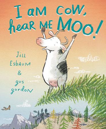 I Am Cow, Hear Me Moo! by Jill Esbaum