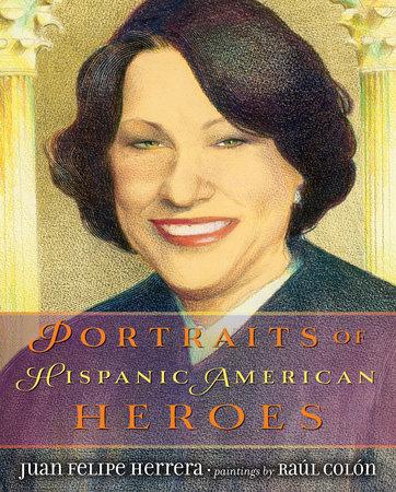 Portraits of Hispanic American Heroes by Juan Felipe Herrera
