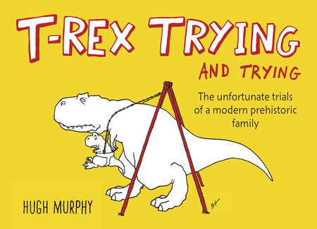 T-Rex Trying and Trying by Hugh Murphy