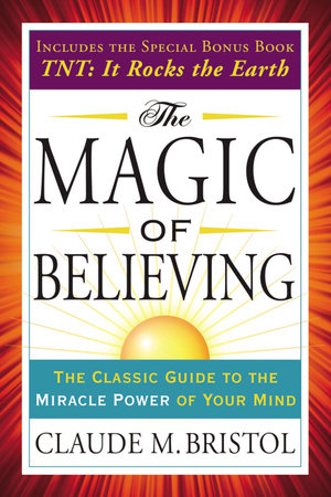 The Magic Of Believing By Claude Bristol Penguinrandomhouse Com Books