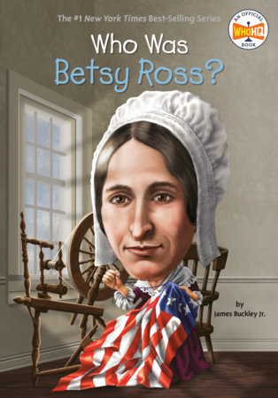 Who Was Betsy Ross? by James Buckley, Jr. and Who HQ