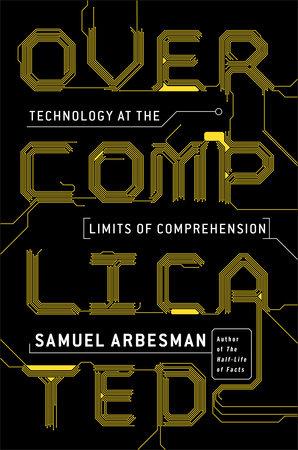 Overcomplicated by Samuel Arbesman