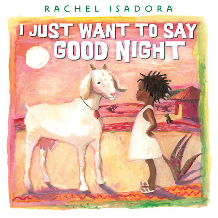I Just Want to Say Good Night by Rachel Isadora