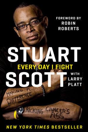 Every Day I Fight by Stuart Scott and Larry Platt