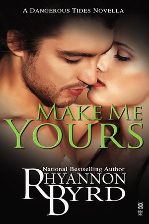 Make Me Yours by Rhyannon Byrd