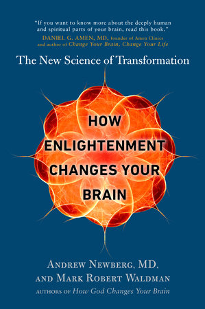 How Enlightenment Changes Your Brain by Andrew Newberg and Mark Robert Waldman