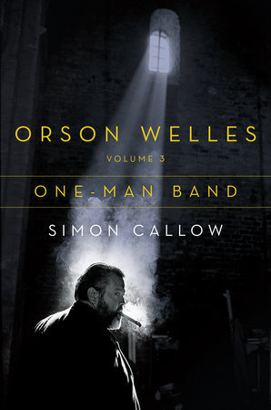 Orson Welles, Volume 3: One-Man Band by Simon Callow