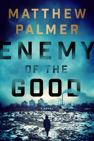 Enemy of the Good by Matthew Palmer