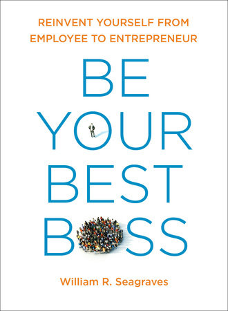 Be Your Best Boss by William R. Seagraves