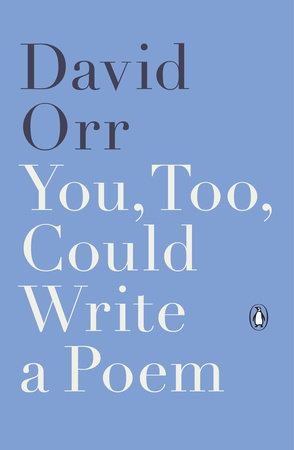 You, Too, Could Write a Poem by David Orr