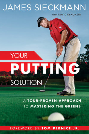 Your Putting Solution by James Sieckmann and David Denunzio