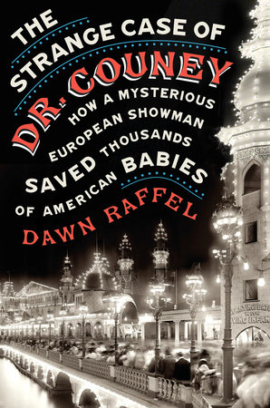 The Strange Case of Dr. Couney by Dawn Raffel