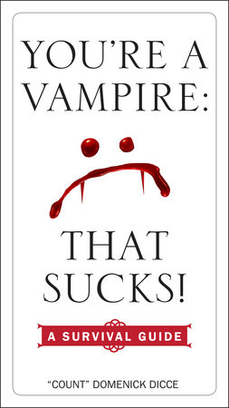 You're a Vampire - That Sucks! by Domenick Dicce