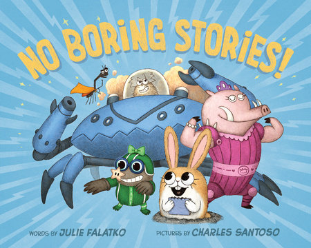 No Boring Stories! by Julie Falatko