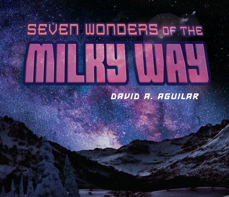 Seven Wonders of the Milky Way by David A. Aguilar