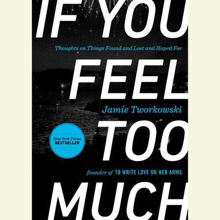 If You Feel Too Much by Jamie Tworkowski