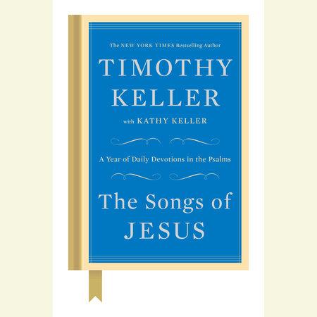 The Songs of Jesus by Timothy Keller and Kathy Keller