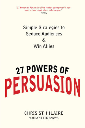 27 Powers of Persuasion by Chris St. Hilaire and Lynette Padwa