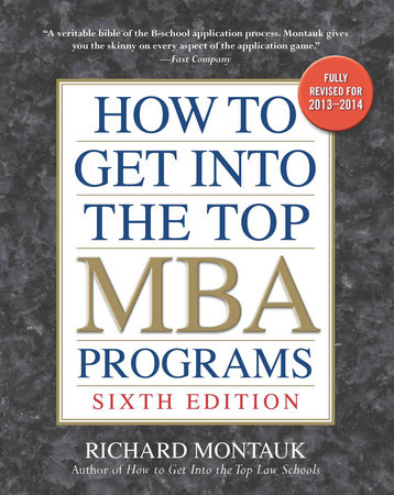How to Get into the Top MBA Programs, 6th Editon by Richard Montauk