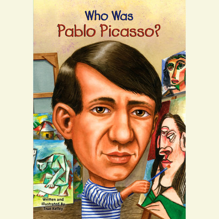Who Was Pablo Picasso? by True Kelley