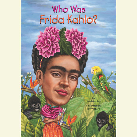 Who Was Frida Kahlo? by Sarah Fabiny