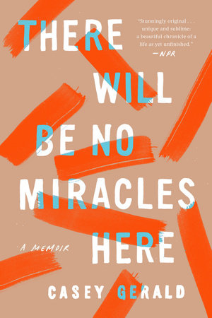 There Will Be No Miracles Here By Casey Gerald 9780735214224 Penguinrandomhouse Com Books